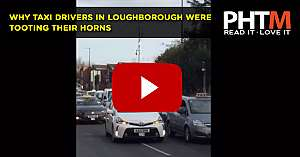 WHY TAXI DRIVERS IN LOUGHBOROUGH WERE TOOTING THEIR HORNS YESTERDAY
