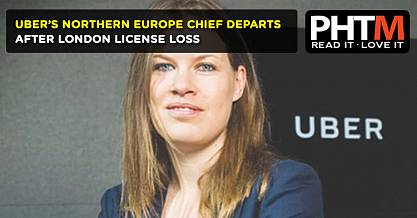 UBERS NORTHERN EUROPE CHIEF DEPARTS AFTER LONDON LICENSE LOSS