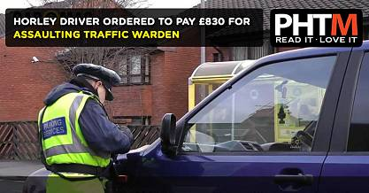 HORLEY DRIVER ORDERED TO PAY 830 FOR ASSAULTING TRAFFIC WARDEN