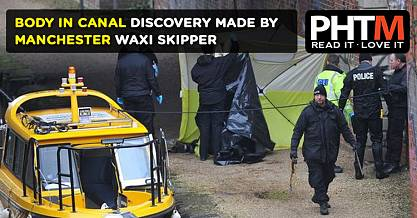BODY IN CANAL DISCOVERY MADE BY MANCHESTER WAXI SKIPPER