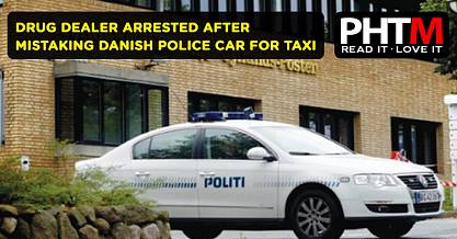 DRUG DEALER ARRESTED AFTER MISTAKING DANISH POLICE CAR FOR TAXI