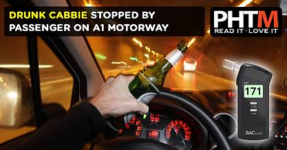 DRUNK CABBIE STOPPED BY PASSENGER ON A1 MOTORWAY