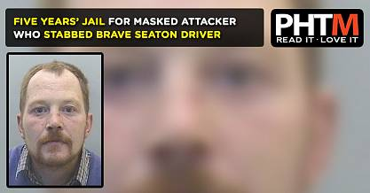 FIVE YEARS JAIL FOR MASKED ATTACKER WHO STABBED BRAVE SEATON DRIVER