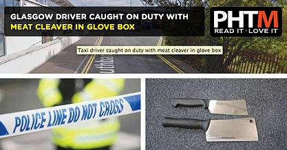 GLASGOW DRIVER CAUGHT ON DUTY WITH MEAT CLEAVER IN GLOVE BOX