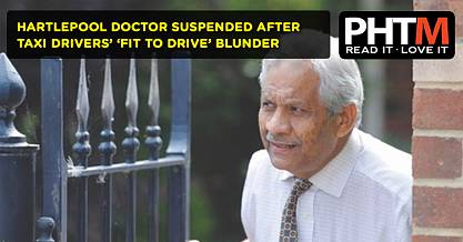 HARTLEPOOL DOCTOR SUSPENDED AFTER TAXI DRIVERS FIT TO DRIVE BLUNDER