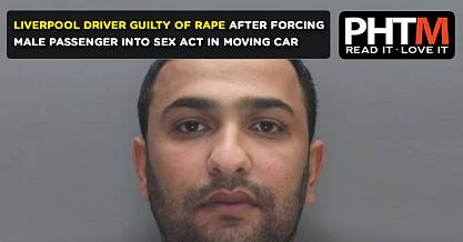 LIVERPOOL DRIVER GUILTY OF RAPE AFTER FORCING MALE PASSENGER INTO SEX ACT IN MOVING CAR