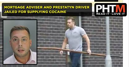 MORTGAGE ADVISER AND PRESTATYN DRIVER JAILED FOR SUPPLYING COCAINE