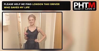 PLEASE HELP ME FIND LONDON TAXI DRIVER WHO SAVED MY LIFE