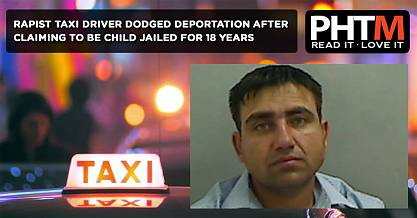 RAPIST TAXI DRIVER DODGED DEPORTATION AFTER CLAIMING TO BE CHILD JAILED FOR 18 YEARS