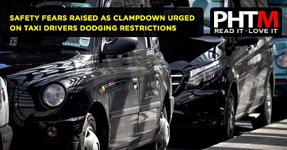 SAFETY FEARS RAISED AS CLAMPDOWN URGED ON TAXI DRIVERS DODGING RESTRICTIONS