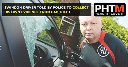 SWINDON DRIVER TOLD BY POLICE TO COLLECT HIS OWN EVIDENCE FROM CAB THEFT