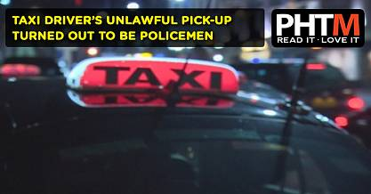 TAXI DRIVERS UNLAWFUL PICK UP TURNED OUT TO BE POLICEMEN