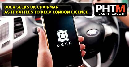 UBER SEEKS UK CHAIRMAN AS IT BATTLES TO KEEP LONDON LICENCE