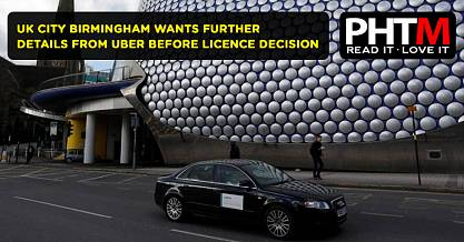 UK CITY BIRMINGHAM WANTS FURTHER DETAILS FROM UBER BEFORE LICENCE DECISION