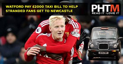 WATFORD PAY 2000 TAXI BILL TO HELP STRANDED FANS GET TO NEWCASTLE