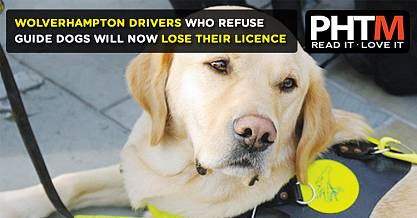 WOLVERHAMPTON DRIVERS WHO REFUSE GUIDE DOGS WILL NOW LOSE THEIR LICENCE