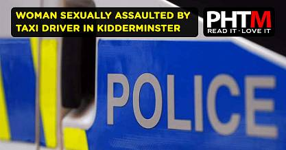 WOMAN SEXUALLY ASSAULTED BY TAXI DRIVER IN KIDDERMINSTER