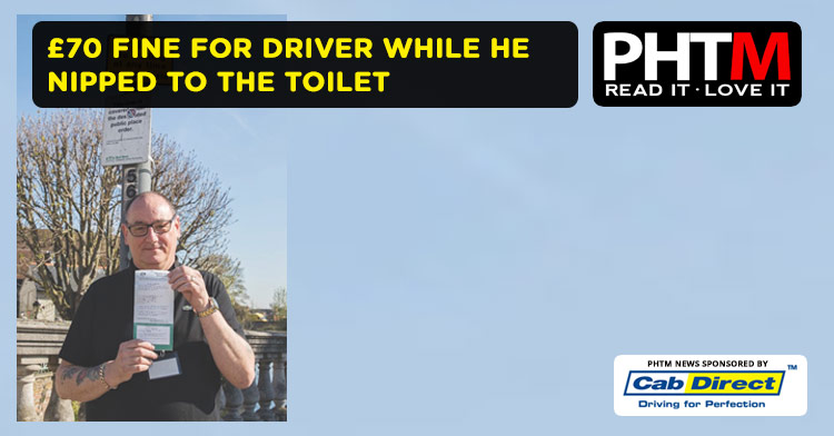 £70 FINE FOR DRIVER WHILE HE NIPPED TO THE TOILET