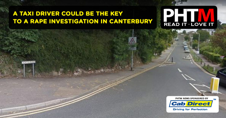 A TAXI DRIVER COULD BE THE KEY TO A RAPE INVESTIGATION IN CANTERBURY