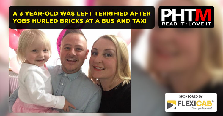 A THREE-YEAR-OLD WAS LEFT TERRIFIED AFTER YOBS HURLED BRICKS AT A BUS AND TAXI IN LEIGH.