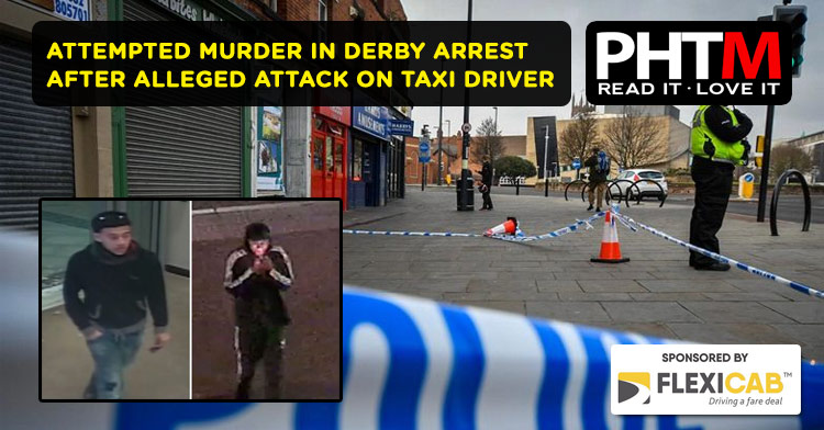 ATTEMPTED MURDER IN DERBY ARREST AFTER ALLEGED ATTACK ON TAXI DRIVER