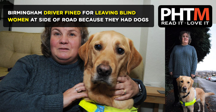 BIRMINGHAM DRIVER FINED FOR LEAVING BLIND WOMEN AT SIDE OF ROAD BECAUSE THEY HAD DOGS