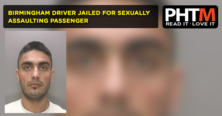 BIRMINGHAM DRIVER JAILED FOR SEXUALLY ASSAULTING PASSENGER