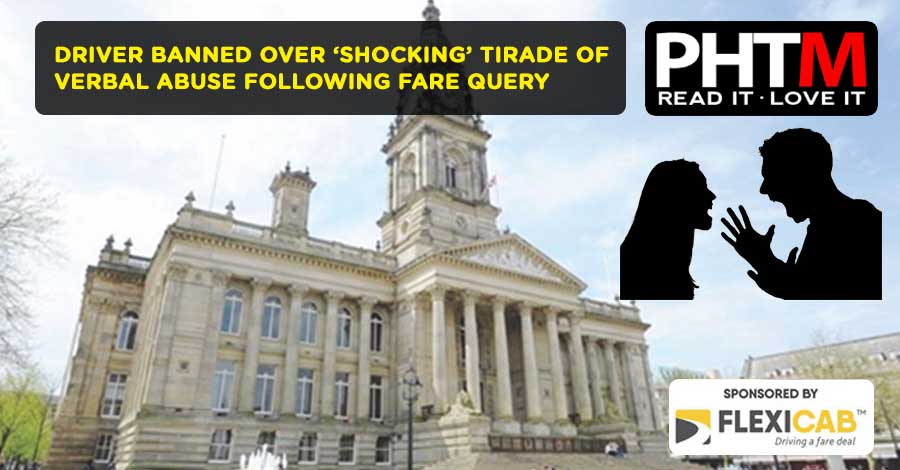 BOLTON DRIVER BANNED OVER 'SHOCKING' TIRADE OF VERBAL ABUSE FOLLOWING FARE QUERY