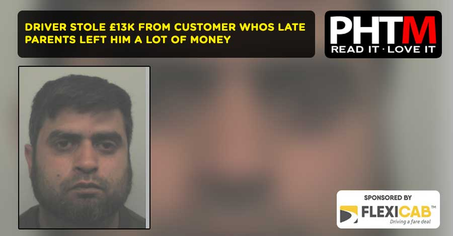 BURTON DRIVER STOLE £13K FROM CUSTOMER WHO DIVULGED HIS LATE PARENTS HAD LEFT HIM A LOT OF MONEY