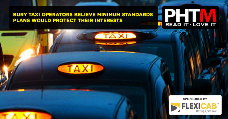 BURY TAXI OPERATORS BELIEVE MINIMUM STANDARDS PLANS WOULD PROTECT THEIR INTERESTS