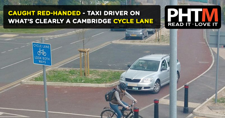 CAUGHT RED-HANDED - TAXI DRIVER ON WHAT'S CLEARLY A CAMBRIDGE CYCLE LANE