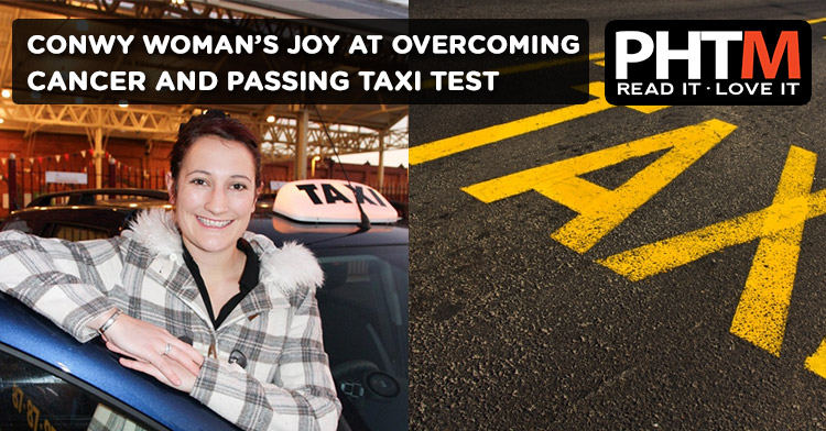 CONWY WOMAN'S JOY AT OVERCOMING CANCER AND PASSING TAXI TEST