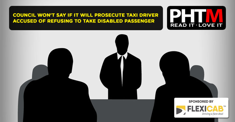 COUNCIL WON'T SAY IF IT WILL PROSECUTE TAXI DRIVER ACCUSED OF REFUSING TO TAKE DISABLED PASSENGER AND THEIR DOG