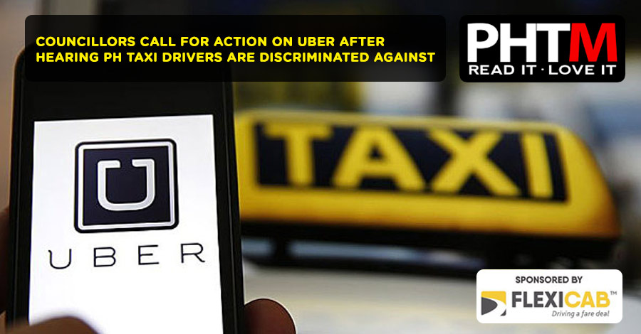 COUNCILLORS CALL FOR ACTION ON UBER AFTER HEARING PH TAXI DRIVERS ARE DISCRIMINATED AGAINST