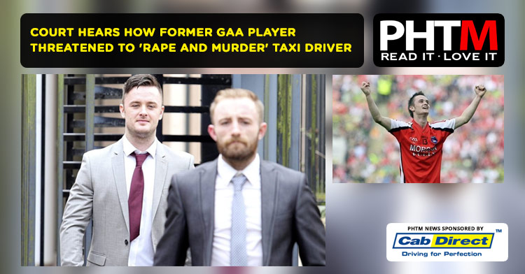 COURT HEARS HOW FORMER GAA PLAYER THREATENED TO 'RAPE AND MURDER' TAXI DRIVER