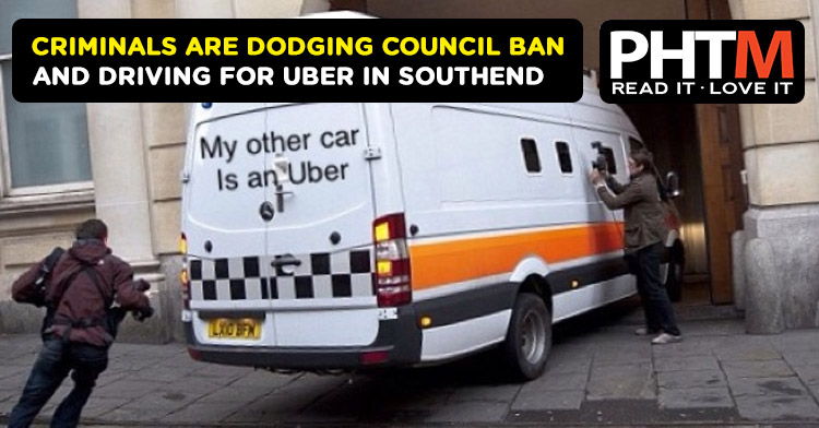 CRIMINALS ARE DODGING COUNCIL BAN AND DRIVING FOR UBER IN SOUTHEND