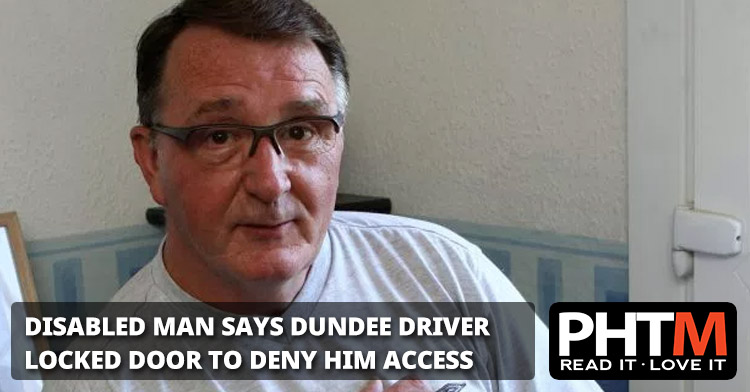 DISABLED MAN SAYS DUNDEE DRIVER LOCKED DOOR TO DENY HIM ACCESS