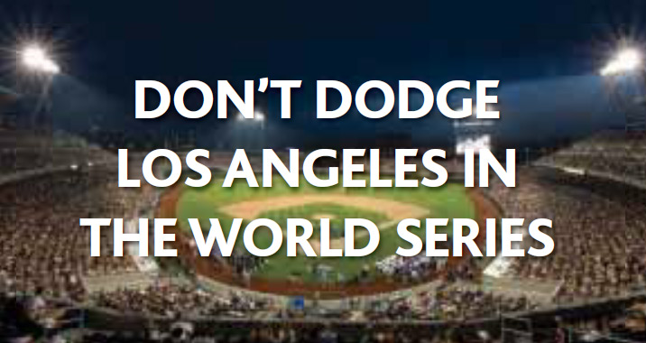 DON'T DODGE LOS ANGELES IN THE WORLD SERIES