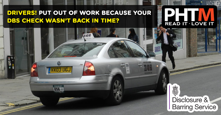 DRIVERS!  PUT OUT OF WORK BECAUSE YOUR DBS CHECK WASN'T BACK IN TIME?