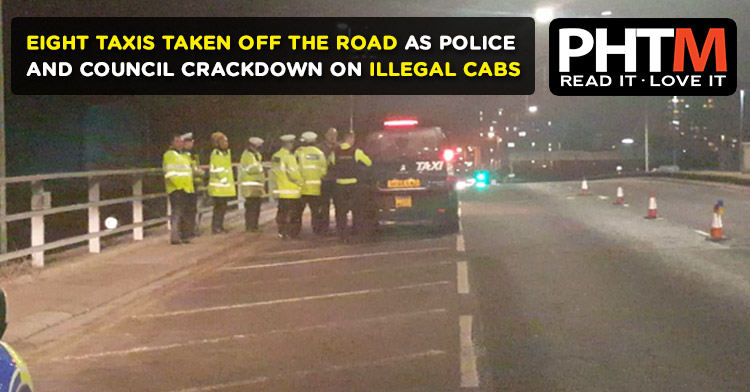EIGHT TAXIS TAKEN OFF THE ROAD AS POLICE AND COUNCIL CRACKDOWN ON ILLEGAL CABS