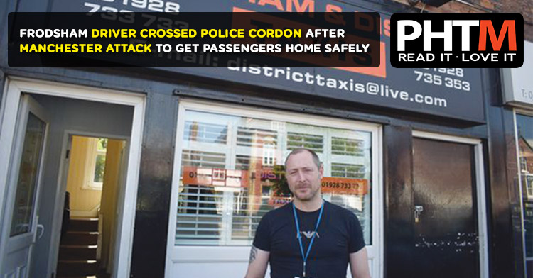 FRODSHAM DRIVER CROSSED POLICE CORDON AFTER  MANCHESTER ATTACK TO GET PASSENGERS HOME SAFELY