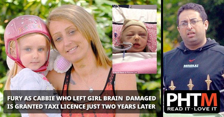 FURY AS CABBIE WHO LEFT GIRL BRAIN  DAMAGED IS GRANTED TAXI LICENCE JUST TWO YEARS LATER
