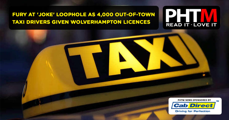 FURY AT 'JOKE' LOOPHOLE AS 4,000 OUT-OF-TOWN TAXI DRIVERS GIVEN WOLVERHAMPTON LICENCES