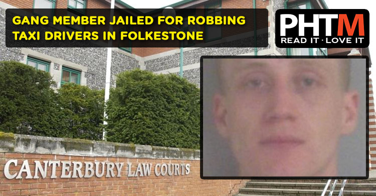 GANG MEMBER JAILED FOR ROBBING TAXI DRIVERS IN FOLKESTONE