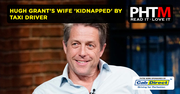 HUGH GRANT'S WIFE 'KIDNAPPED' BY TAXI DRIVER