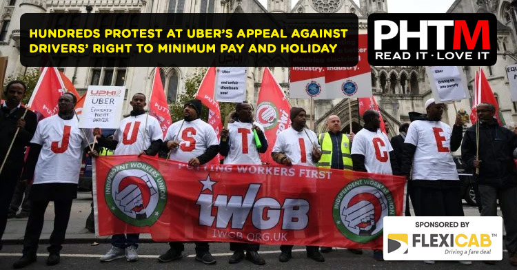 HUNDREDS PROTEST AT UBER'S APPEAL AGAINST DRIVERS' RIGHT TO MINIMUM PAY AND HOLIDAY
