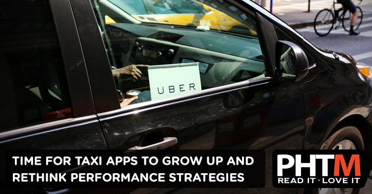 IT'S TIME FOR TAXI APPS TO GROW UP AND RETHINK PERFORMANCE STRATEGIES