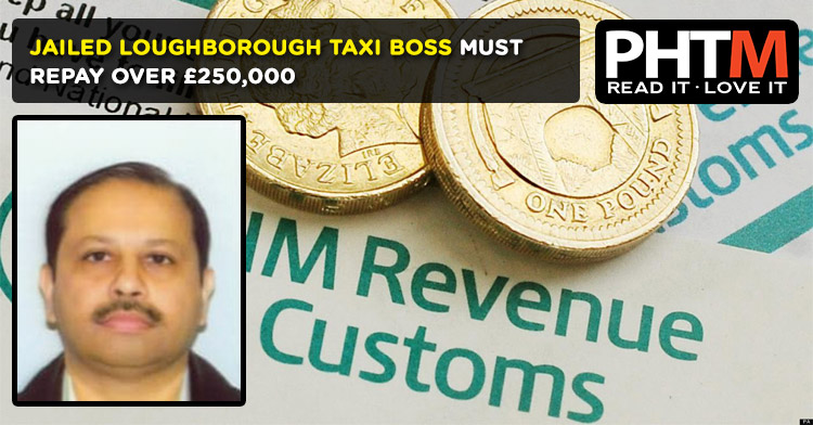 JAILED LOUGHBOROUGH TAXI BOSS MUST REPAY OVER £250,000