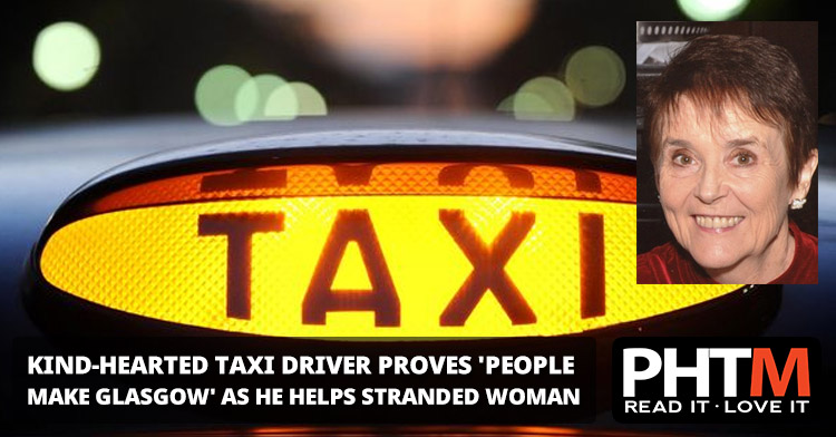 KIND-HEARTED TAXI DRIVER PROVES 'PEOPLE MAKE GLASGOW' AS HE HELPS STRANDED WOMAN