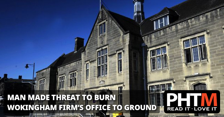 MAN MADE THREAT TO BURN WOKINGHAM FIRM'S OFFICE TO GROUND